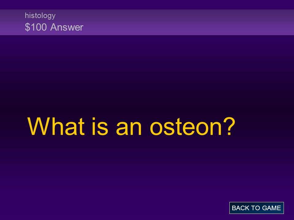 histology $100 Answer What is an osteon BACK TO GAME