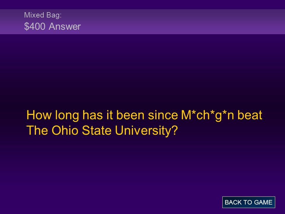 Mixed Bag: $400 Answer How long has it been since M*ch*g*n beat The Ohio State University.