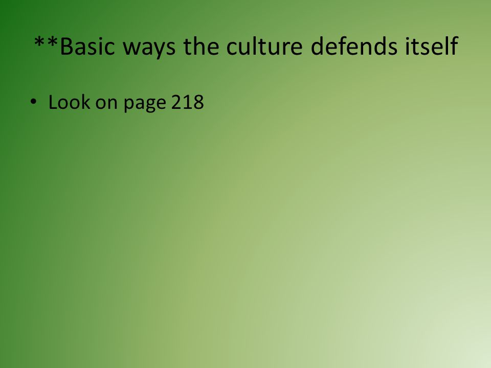 **Basic ways the culture defends itself Look on page 218