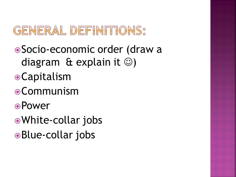  Socio-economic order (draw a diagram & explain it )  Capitalism  Communism  Power  White-collar jobs  Blue-collar jobs
