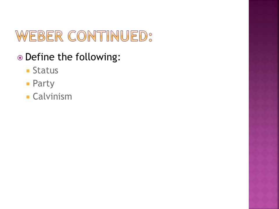  Define the following:  Status  Party  Calvinism