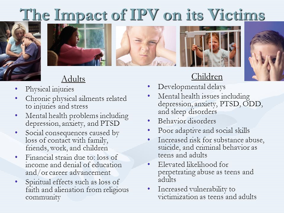 The Impact of IPV on its Victims Adults Physical injuriesPhysical injuries Chronic physical ailments related to injuries and stressChronic physical ai