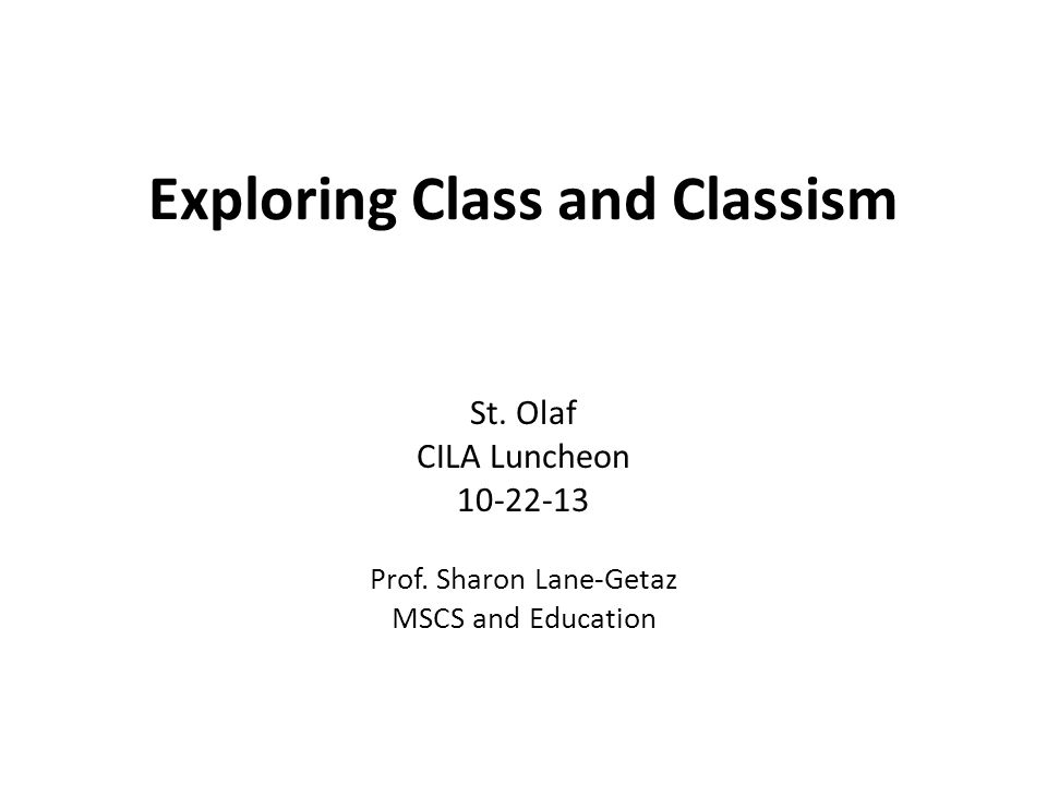 Exploring Class and Classism St. Olaf CILA Luncheon 10-22-13 Prof.