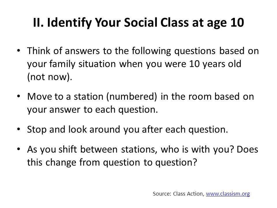 II. Identify Your Social Class at age 10 Think of answers to the following questions based on your family situation when you were 10 years old (not no