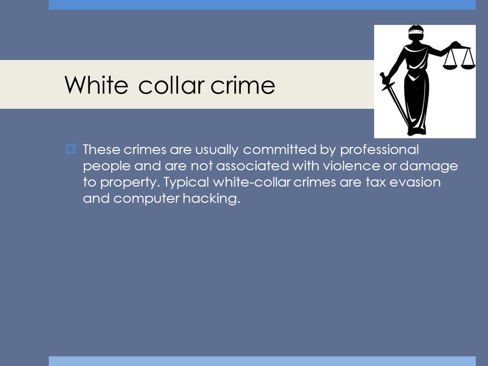 White collar crime  These crimes are usually committed by professional people and are not associated with violence or damage to property. Typical whi