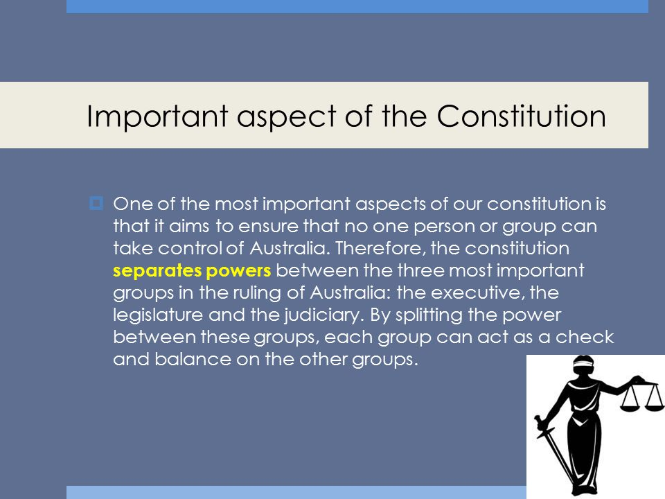 Important aspect of the Constitution  One of the most important aspects of our constitution is that it aims to ensure that no one person or group can