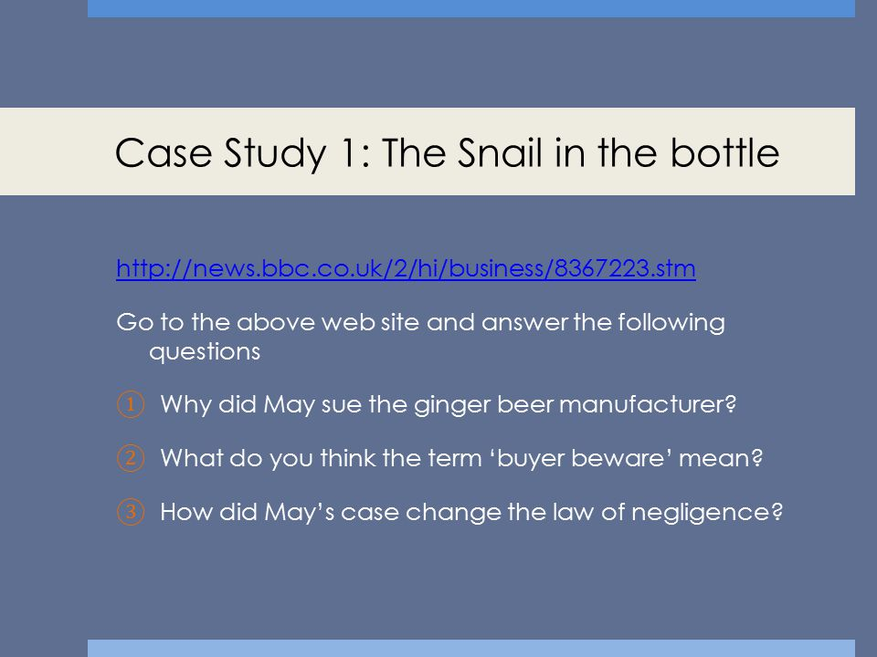 Case Study 1: The Snail in the bottle http://news.bbc.co.uk/2/hi/business/8367223.stm Go to the above web site and answer the following questions ① Wh