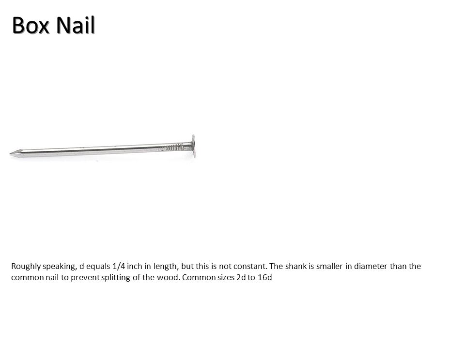 Box Nail Roughly speaking, d equals 1/4 inch in length, but this is not constant.