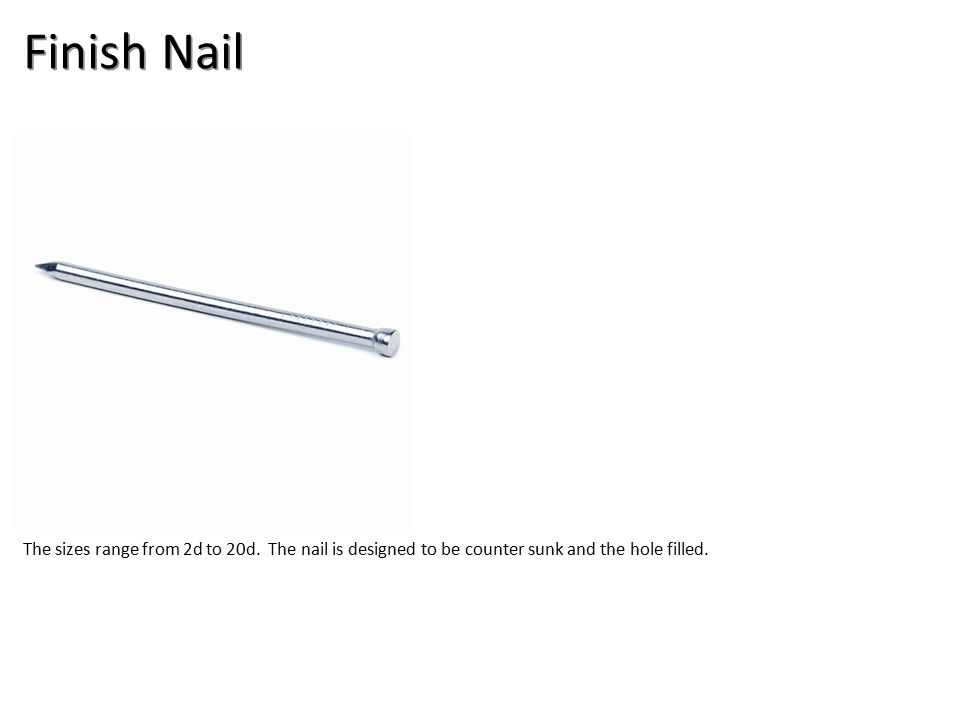 Finish Nail The sizes range from 2d to 20d.