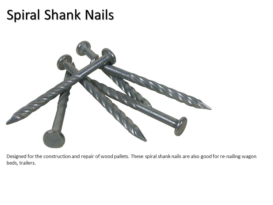 Spiral Shank Nails Designed for the construction and repair of wood pallets.