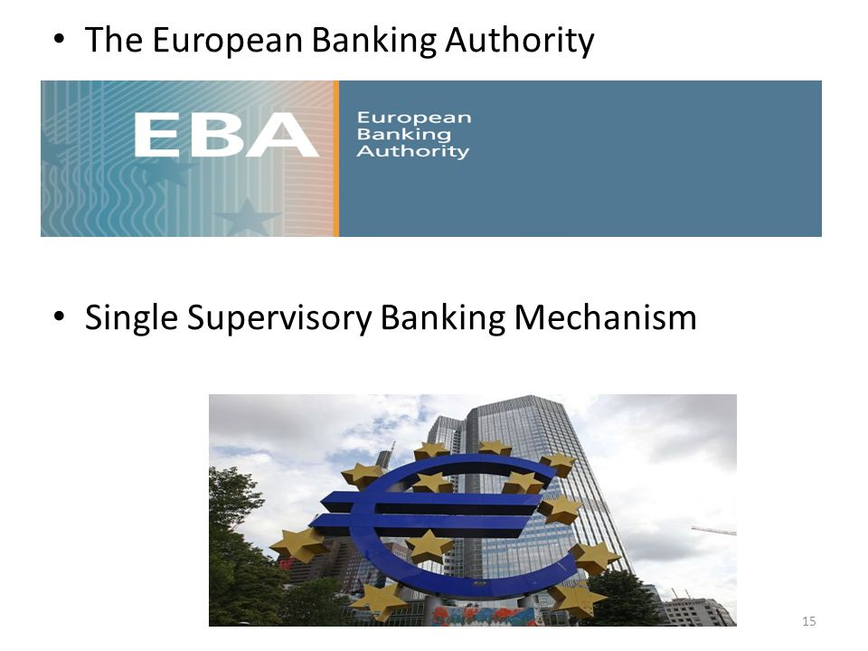 The European Banking Authority Single Supervisory Banking Mechanism 15