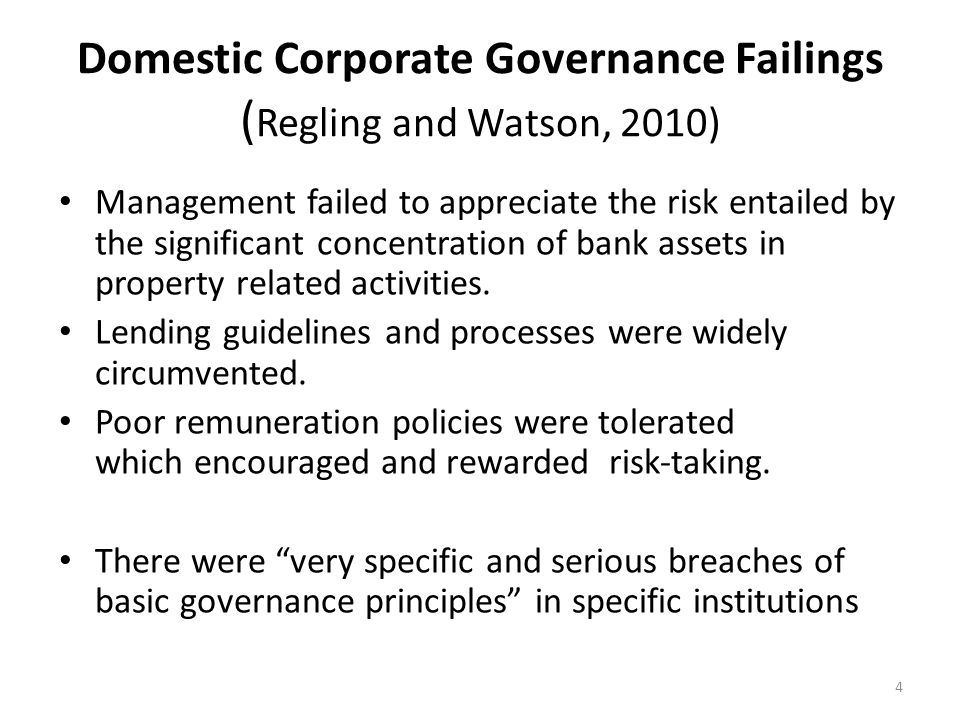 Domestic Corporate Governance Failings ( Regling and Watson, 2010) Management failed to appreciate the risk entailed by the significant concentration of bank assets in property related activities.