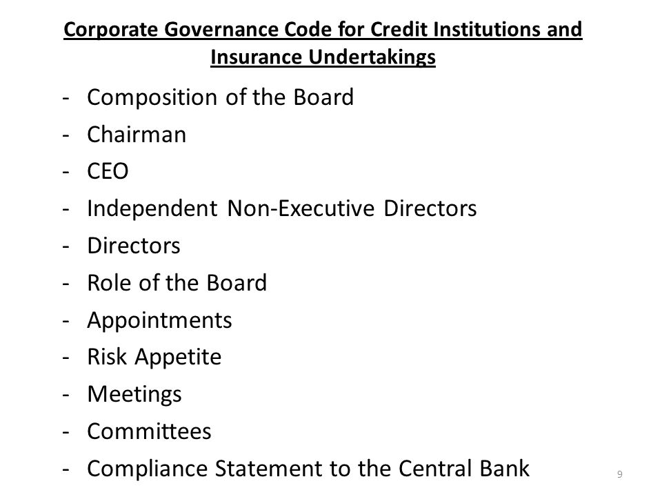 Corporate Governance Code for Credit Institutions and Insurance Undertakings -Composition of the Board -Chairman -CEO -Independent Non-Executive Directors -Directors -Role of the Board -Appointments -Risk Appetite -Meetings -Committees -Compliance Statement to the Central Bank 9