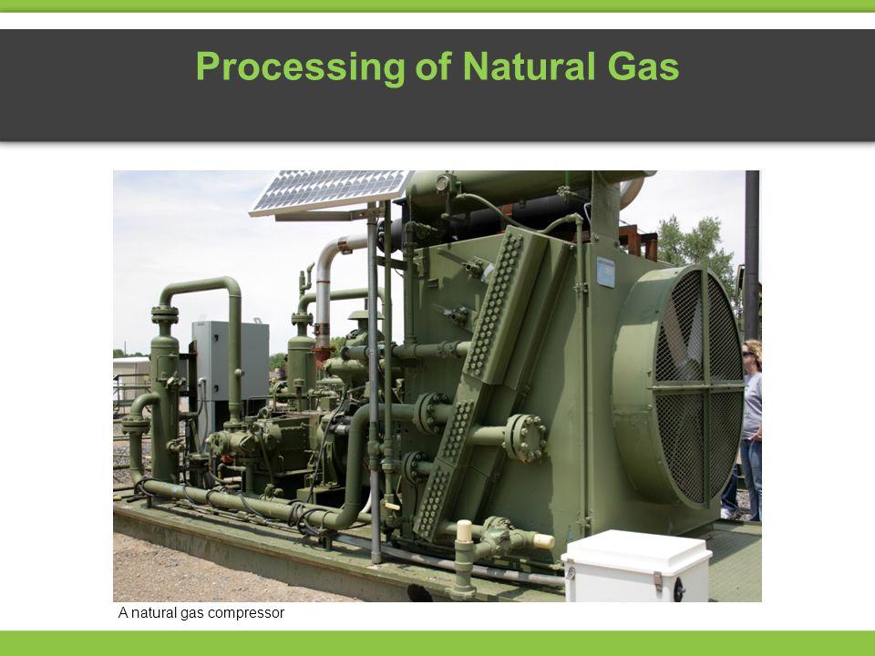 Processing of Natural Gas A natural gas compressor