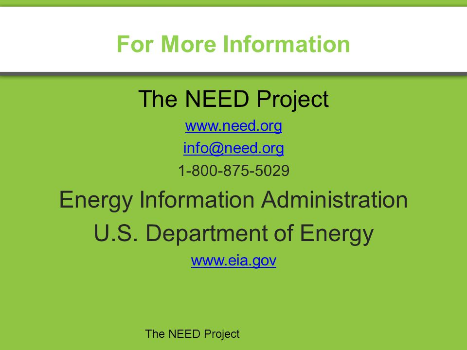 For More Information The NEED Project Energy Information Administration U.S.
