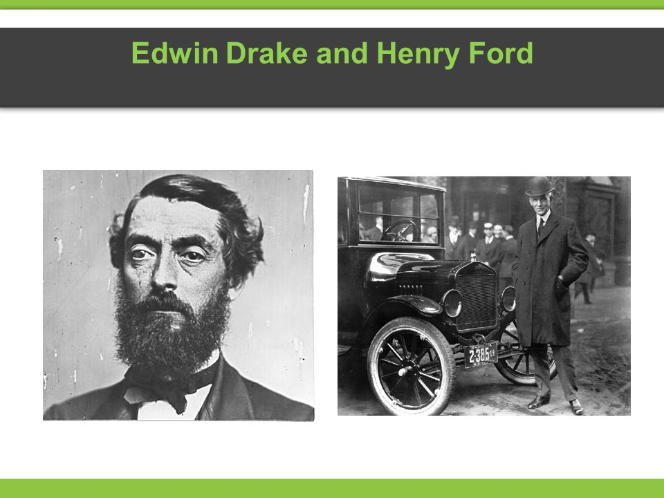 Edwin Drake and Henry Ford