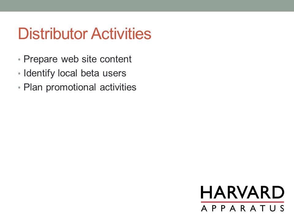 Distributor Activities Prepare web site content Identify local beta users Plan promotional activities