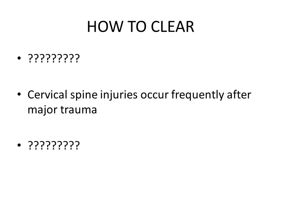 SAFE AND PROMPT CERVICAL SPINE CLEARANCE Sequelae of not clearing cervical spine safely and promptly is enormous