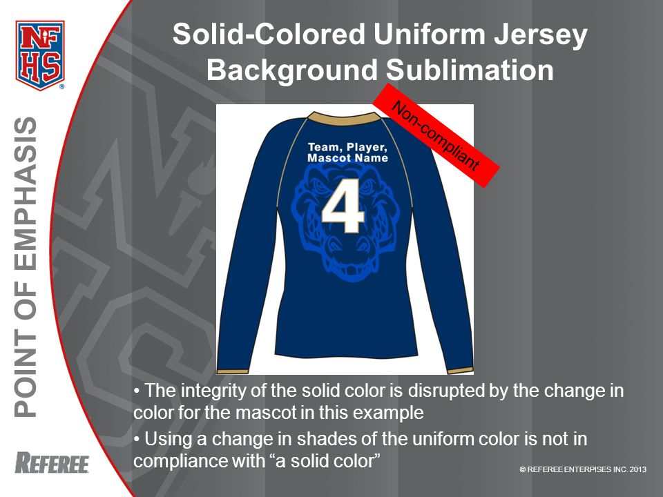 POINT OF EMPHASIS © REFEREE ENTERPISES INC. 2013 Solid-Colored Uniform Jersey Background Sublimation The integrity of the solid color is disrupted by