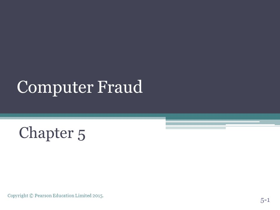 Copyright © Pearson Education Limited 2015. Computer Fraud Chapter 5 5-1