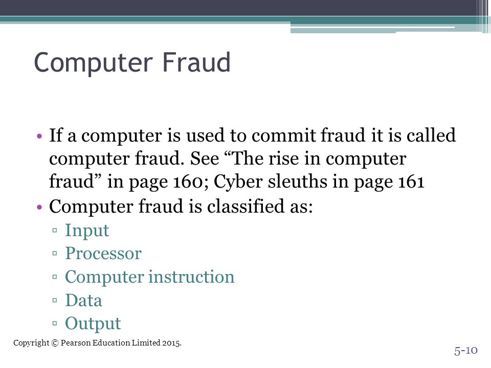 """Copyright © Pearson Education Limited 2015. Computer Fraud If a computer is used to commit fraud it is called computer fraud. See """"The rise in compute"""