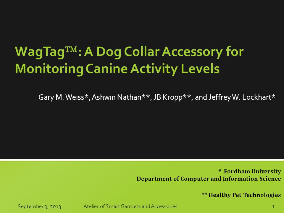 * Fordham University Department of Computer and Information Science ** Healthy Pet Technologies WagTag  : A Dog Collar Accessory for Monitoring Canin