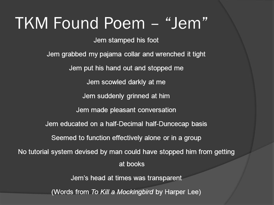 """TKM Found Poem – """"Jem"""" Jem stamped his foot Jem grabbed my pajama collar and wrenched it tight Jem put his hand out and stopped me Jem scowled darkly"""