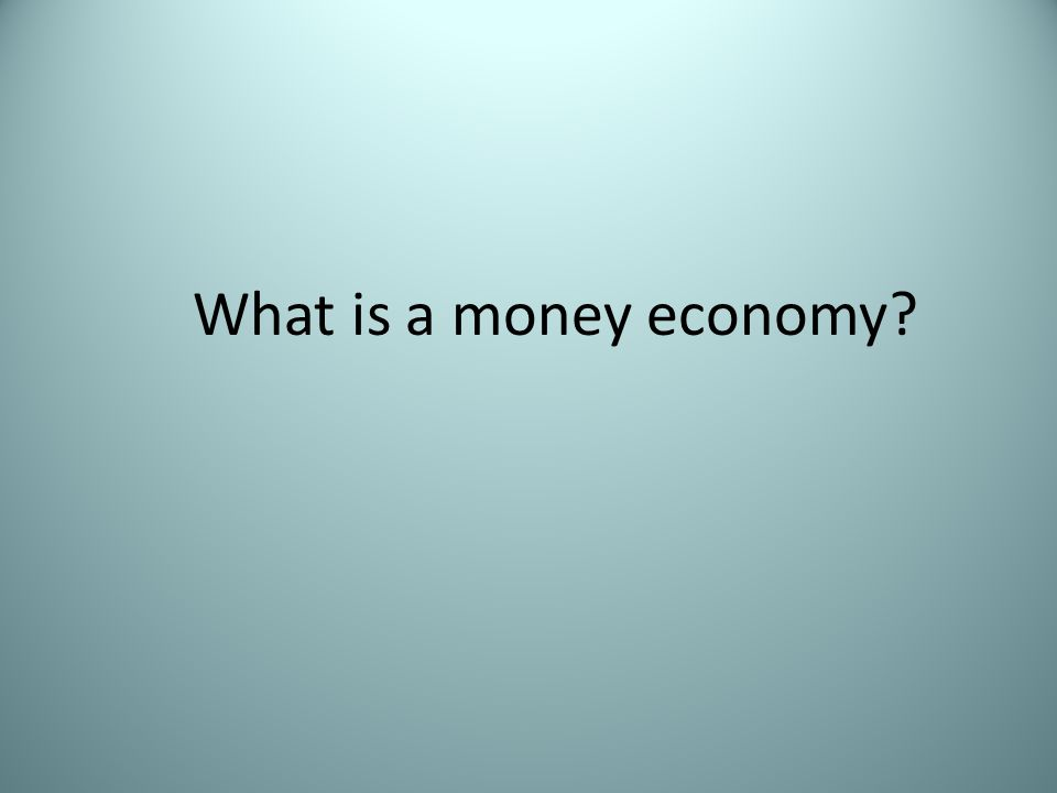 What is a money economy?