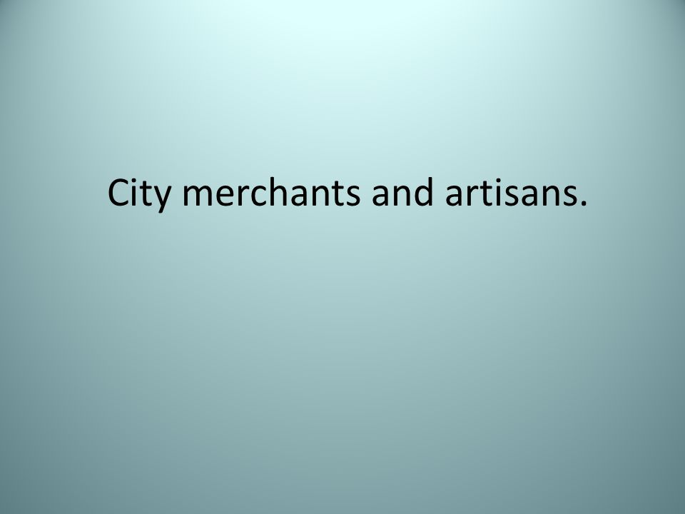 City merchants and artisans.