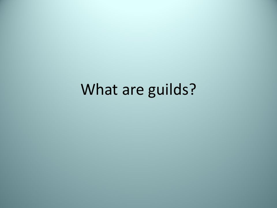What are guilds?