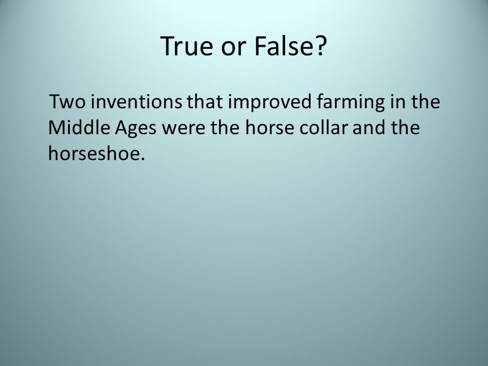 True or False? Two inventions that improved farming in the Middle Ages were the horse collar and the horseshoe.