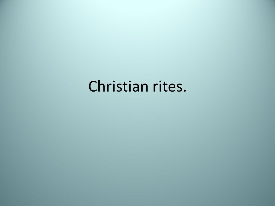 Christian rites.
