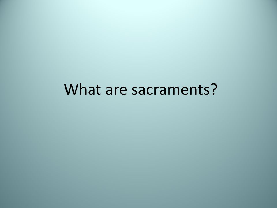What are sacraments?