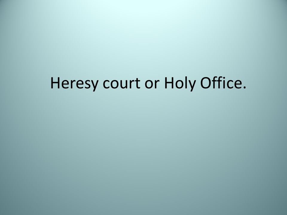 Heresy court or Holy Office.