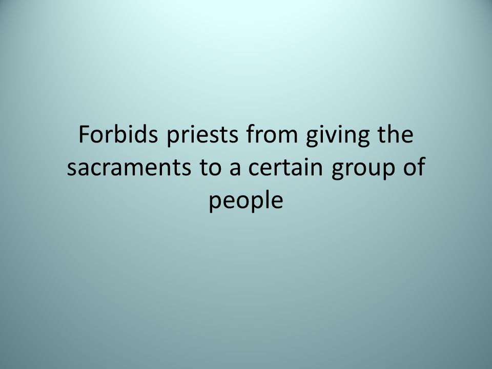 Forbids priests from giving the sacraments to a certain group of people
