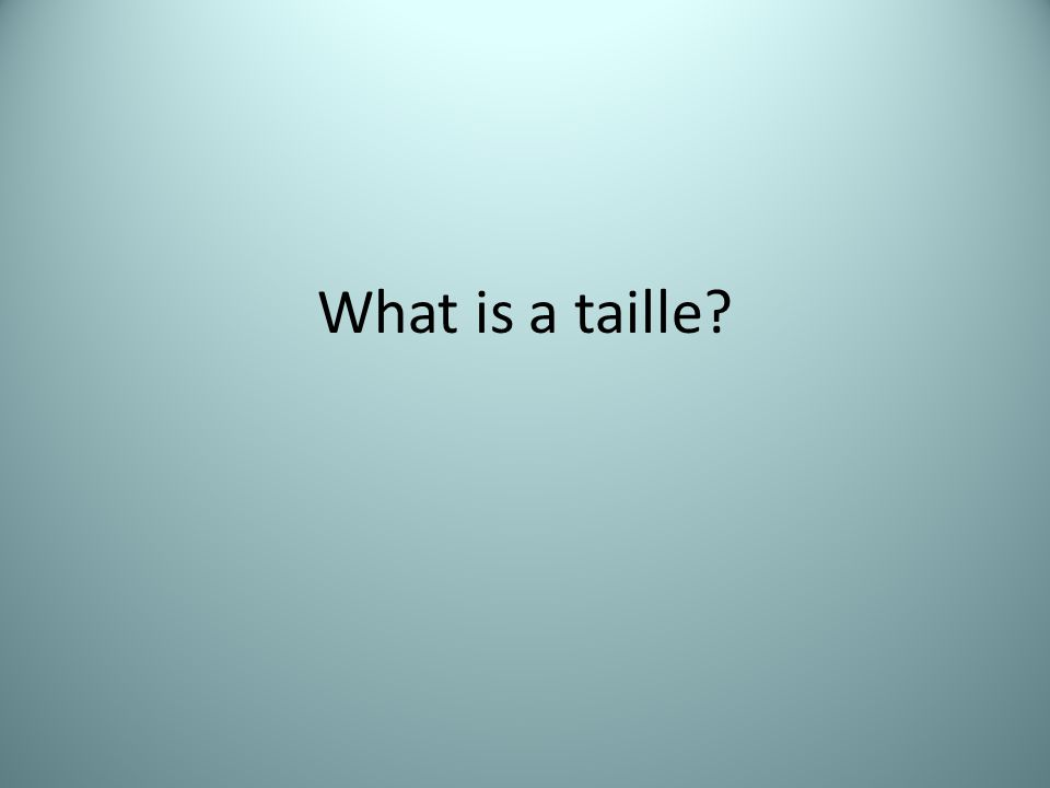 What is a taille?