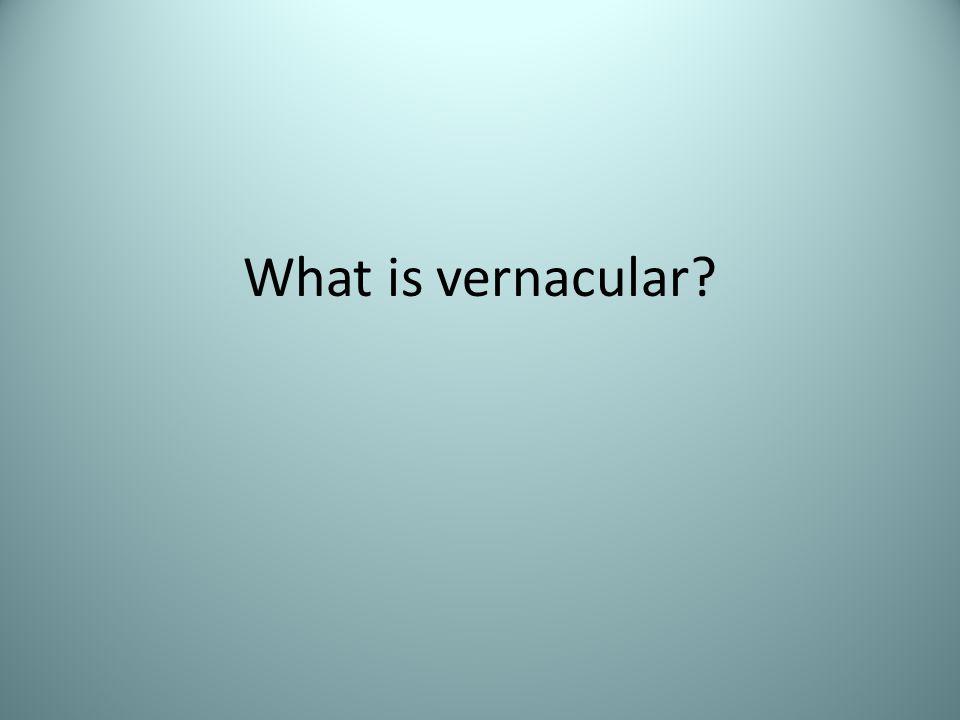 What is vernacular?