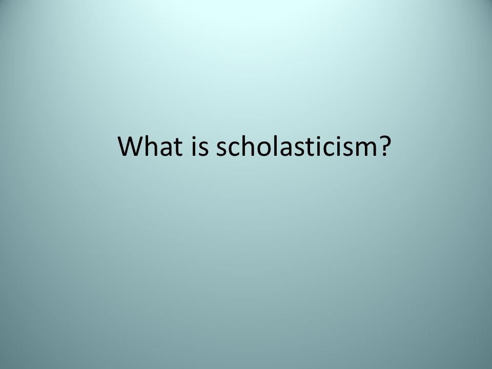 What is scholasticism?