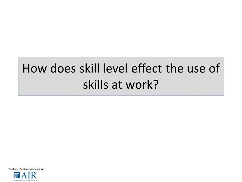 How does skill level effect the use of skills at work
