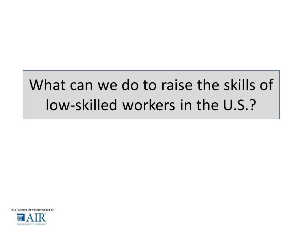 What can we do to raise the skills of low-skilled workers in the U.S.
