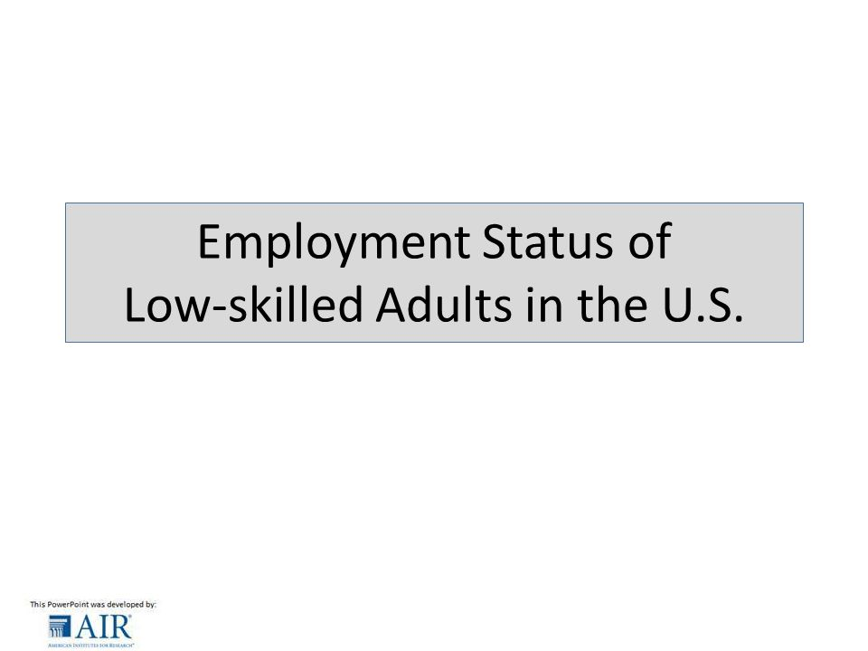 Employment Status of Low-skilled Adults in the U.S.
