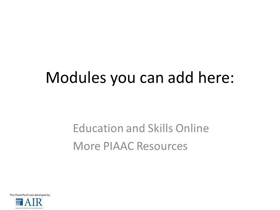 Modules you can add here: Education and Skills Online More PIAAC Resources