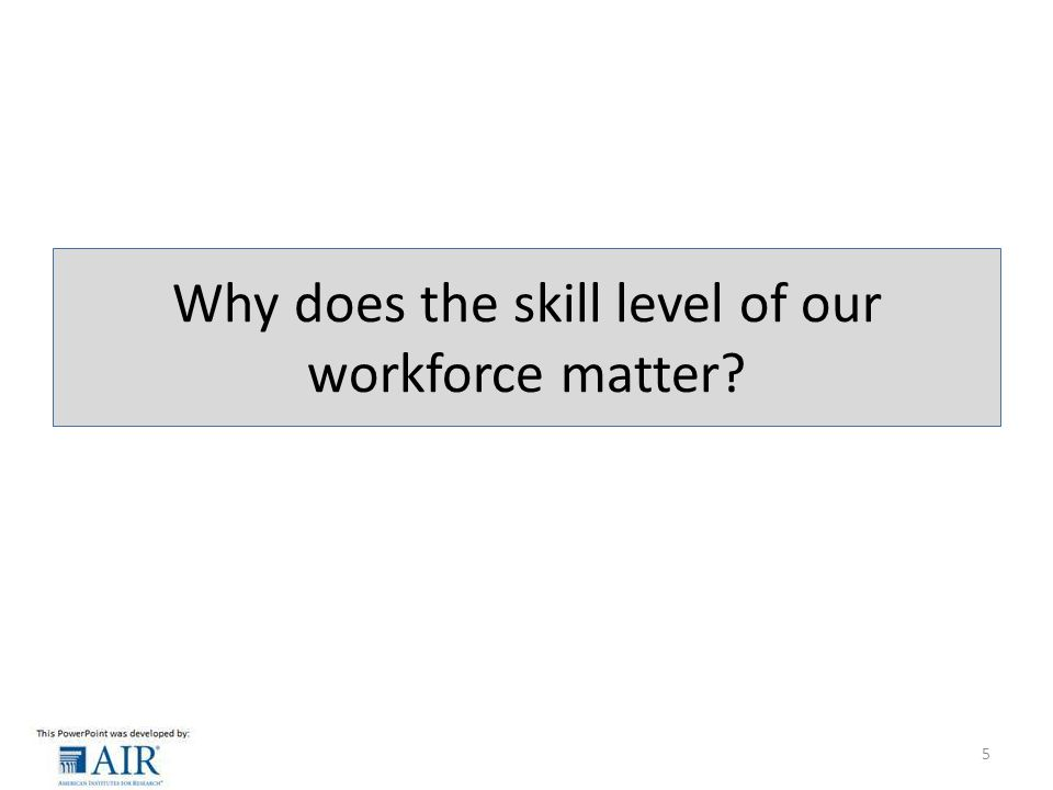 Why does the skill level of our workforce matter 5