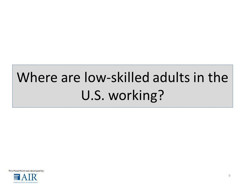 Where are low-skilled adults in the U.S. working 9