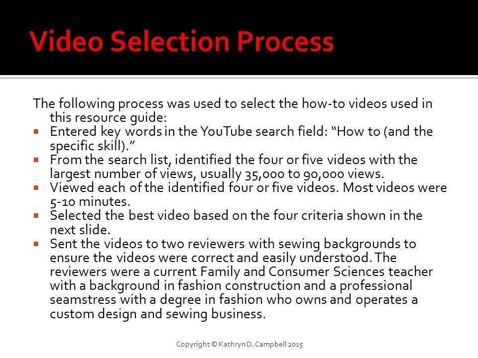 The following process was used to select the how-to videos used in this resource guide:  Entered key words in the YouTube search field: How to (and the specific skill).  From the search list, identified the four or five videos with the largest number of views, usually 35,000 to 90,000 views.