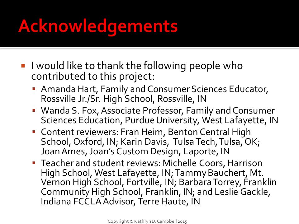  I would like to thank the following people who contributed to this project:  Amanda Hart, Family and Consumer Sciences Educator, Rossville Jr./Sr.