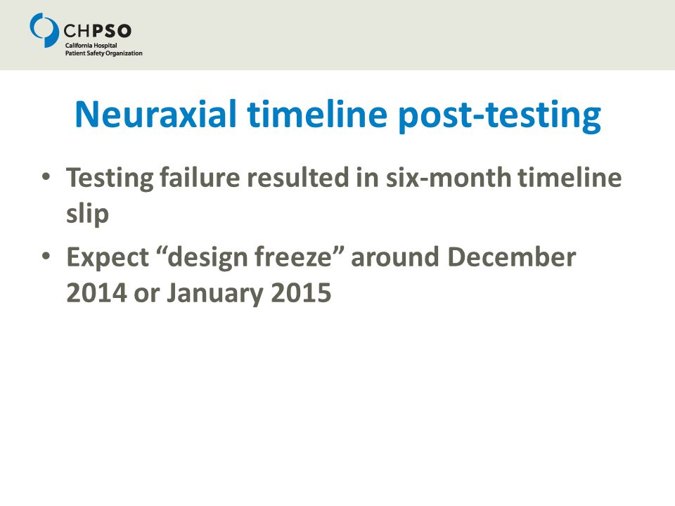 "Neuraxial timeline post-testing Testing failure resulted in six-month timeline slip Expect ""design freeze"" around December 2014 or January 2015"