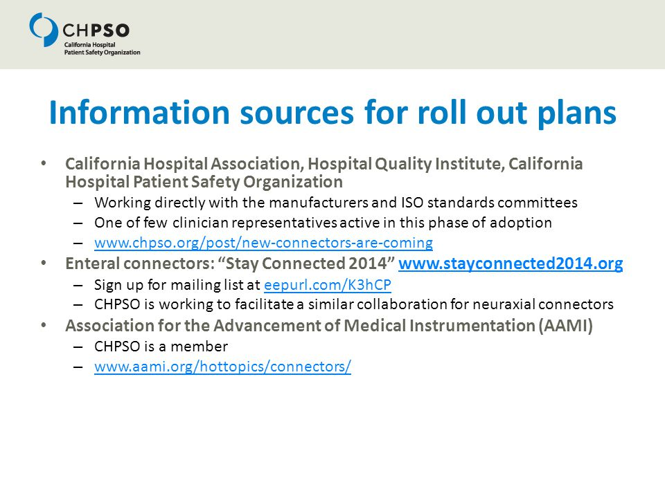 Information sources for roll out plans California Hospital Association, Hospital Quality Institute, California Hospital Patient Safety Organization –