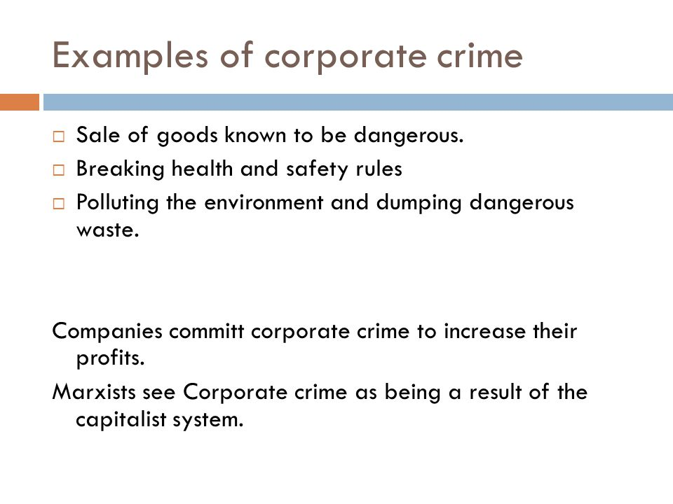 Examples of corporate crime  Sale of goods known to be dangerous.
