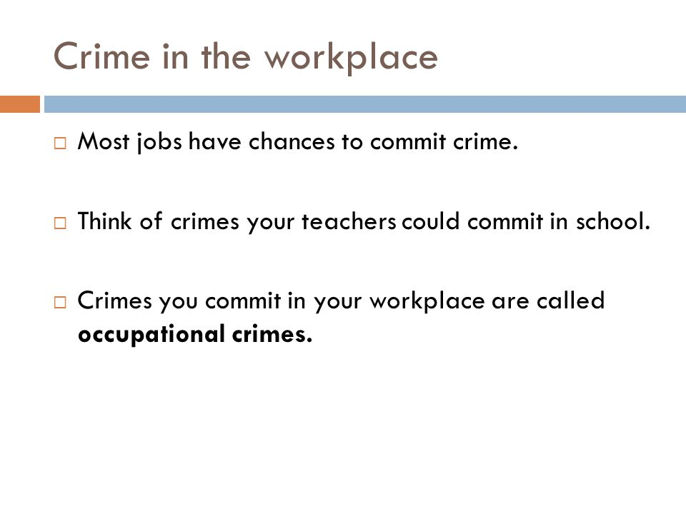 Crime in the workplace  Most jobs have chances to commit crime.